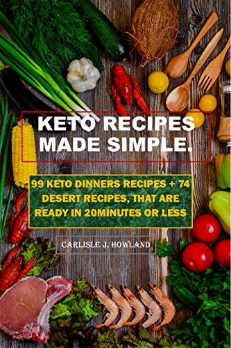 KETO RECIPES MADE SIMPLE.: 99 keto dinners recipes + 74 desert recipes, that are ready in 20minutes or less (English Edition)
