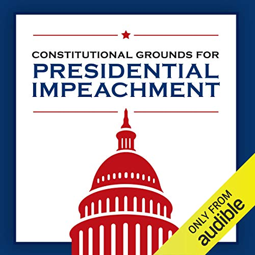 Page de couverture de Constitutional Grounds for Presidential Impeachment
