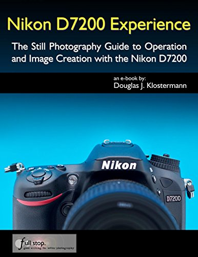 Nikon D7200 Experience - The Still Photography Guide to Operation and Image Creation with the Nikon D7200 (English Edition)