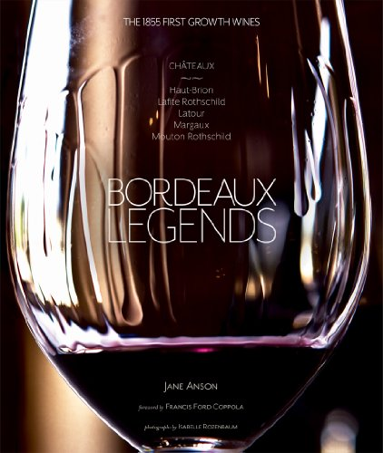 Bordeaux Legends: The 1855 First Growth Wines of Haut-Brion, Lafite Rothschild, Latour, Margaux and Mouton Rothschild
