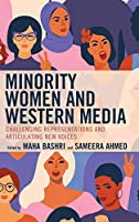 Minority Women and Western Media: Challenging Representations and Articulating New Voices (Media, Culture, and the Arts)