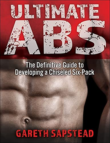 Ultimate Abs: The Definitive Guide to Developing a Chiseled Six-Pack