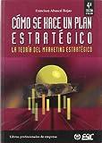 Cómo se hace un plan estratégico (Teoría): La teoría del marketing estratégico (Libros profesionales)
