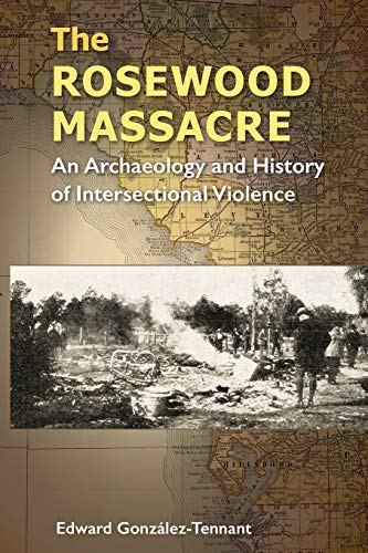 Compare Textbook Prices for The Rosewood Massacre: An Archaeology and History of Intersectional Violence Cultural Heritage Studies 1 Edition ISBN 9780813068060 by González-Tennant, Edward