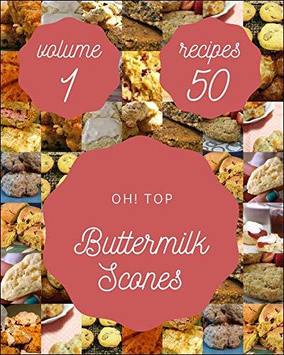 Oh! Top 50 Buttermilk Scones Recipes Volume 1: Let