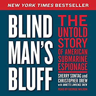 Blind Man's Bluff     The Untold Story of American Submarine Espionage              By:                                                                                                                                 Sherry Sontag,                                                                                        Christopher Drew                               Narrated by:                                                                                                                                 George Wilson                      Length: 15 hrs and 47 mins     64 ratings     Overall 4.5