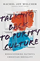 Talking Back to Purity Culture: Rediscovering Faithful Christian Sexuality
