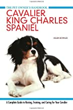 Cavalier King Charles Spaniel: A Complete Guide to Raising, Training, and Caring for Your Cavalier (Pet Owner's Handbook) by Helen Bowler (2014-05-31)