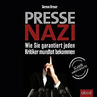 Pressenazi: Wie Sie garantiert jeden Kritiker mundtot bekommen                   Autor:                                                                                                                                 Gereon Breuer                               Sprecher:                                                                                                                                 Markus Böker                      Spieldauer: 6 Std. und 28 Min.     47 Bewertungen     Gesamt 4,1