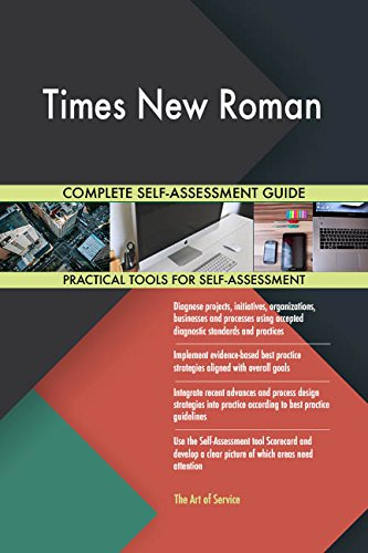 Times New Roman All-Inclusive Self-Assessment - More than 720 Success Criteria, Instant Visual Insights, Comprehensive Spreadsheet Dashboard, Auto-Prioritized for Quick Results