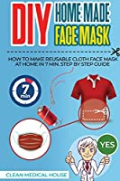 DIY HomeMade Face Mask: Step By Step Guide To Make a Washable, Reusable and Antibacterial Homemade Cloths Medical Face Mask in 7 Min. Helpful to Prevent Yourself from Viral Diseases, Infections, Germs