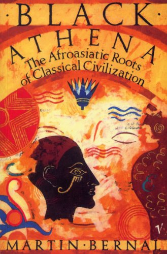 Black Athena: The Afroasiatic Roots of Classical Civilization Volume One: The Fabrication of Ancient Greece 1785-1985