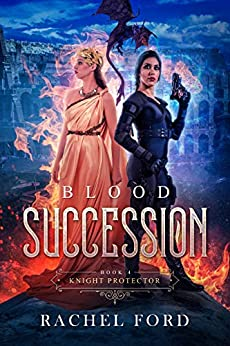 Blood Succession (Knight Protector Book 4) by [Rachel Ford]