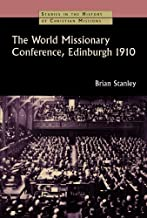 The World Missionary Conference, Edinburgh 1910 (Studies in the History of Christian Missions (SHCM))