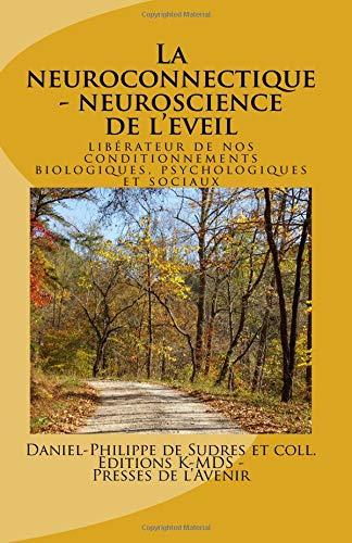 La neuroconnectique - neuroscience de l'eveil liberateur: de nos conditionnements biologiques, psychologiques et sociaux