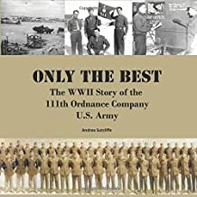 By Andrea Sutcliffe Only the Best: The WWII Story of the 111th Ordnance Company (MM), U.S. Army [Paperback]