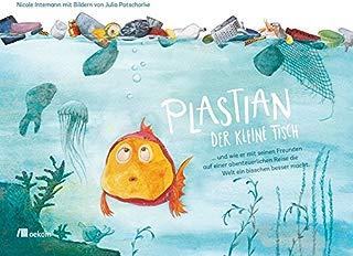 Plastian, der kleine Fisch: ... und wie er mit seinen Freunden auf einer abenteuerlichen Reise die Welt ein bisschen besser macht