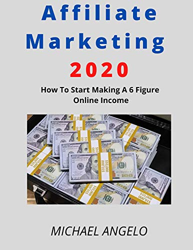 Affiliate Marketing: How To Start Making A 6 Figure Online Income