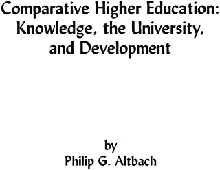 Comparative Higher Education: Knowledge, the University, and Development