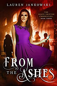From the Ashes (The Shape Shifter Chronicles Book 3) by [Lauren Jankowski]
