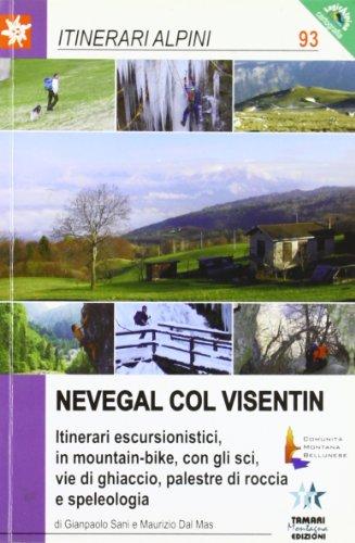 Nevegal Col Visentin. Itinerari escursionistici, in mountain bike, con gli sci, vie di ghiaccio, palestre di roccia e speleologia (Itinerari alpini)
