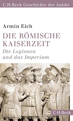 Die römische Kaiserzeit: Die Legionen und das Imperium (Beck Paperback 6155)