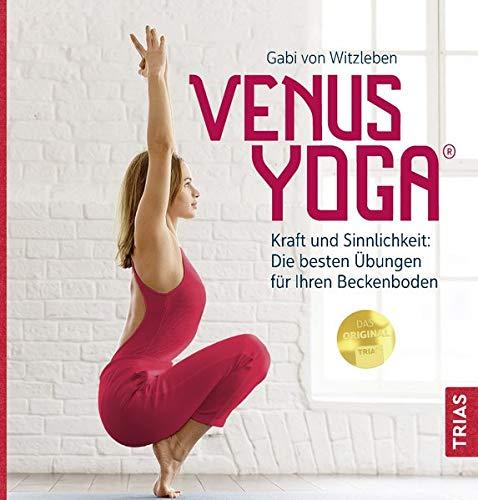 Venus-Yoga: Kraft und Sinnlichkeit: Die besten Übungen für Ihren Beckenboden