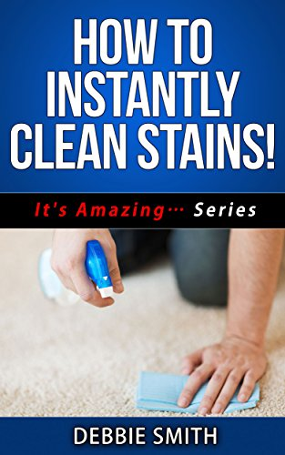 How To Instantly Clean Stains! (Its Amazing... Series Book 1) (English Edition)