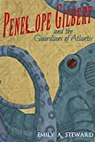 Penelope Gilbert and the Guardians of Atlantis: A Middle Grade Steampunk Fantasy