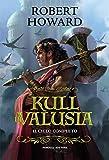 Kull di Valusia. Il ciclo completo