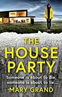 The House Party: A gripping heart-stopping new psychological thriller for 2020
