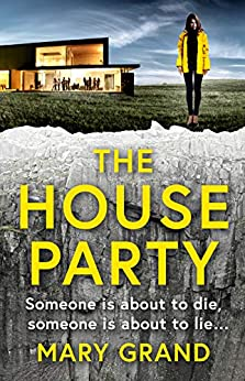 The House Party: A gripping heart-stopping new psychological thriller for 2020 by [Mary Grand]