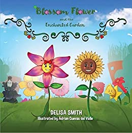 Blossom Flower and the Enchanted Garden by [Delisa Smith]