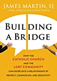 Building a Bridge: How the Catholic Church and the LGBT Community Can Enter into a Relationship of Respect,...