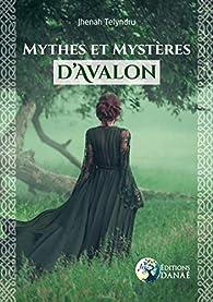 Mythes et mystères d'Avalon par Jhenah Telyndru