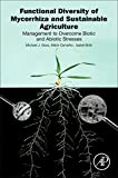 Functional Diversity of Mycorrhiza and Sustainable Agriculture: Management to Overcome Biotic and Abiotic Stresses