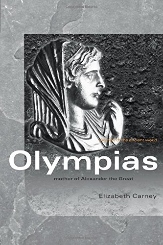 Olympias: Mother of Alexander the Great (Women of the Ancient World)