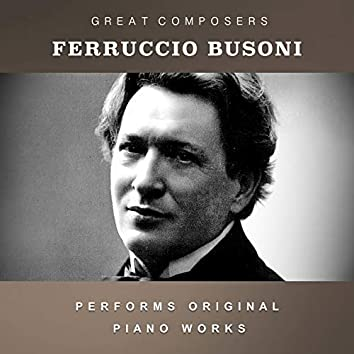 Ferruccio Busoni Performs Original Piano Works