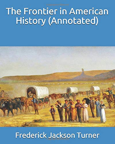 The Frontier in American History (Annotated)