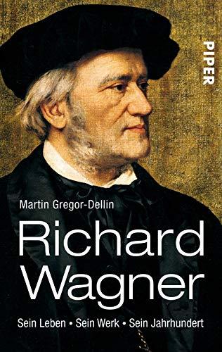 Richard Wagner: Sein Leben. Sein Werk. Sein Jahrhundert