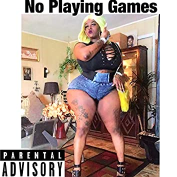 No Playin' Games