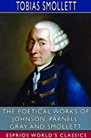 The Poetical Works of Johnson, Parnell, Gray and Smollett (Esprios Classics)
