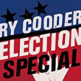 Election Special - y Cooder