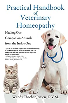 Practical Handbook of Veterinary Homeopathy  Healing Our Companion Animals from