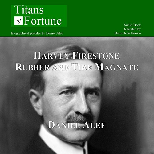 Harvey Firestone     Rubber and Tire Magnate              By:                                                                                                                                 Daniel Alef                               Narrated by:                                                                                                                                 Baron Ron Herron                      Length: 8 mins     2 ratings     Overall 3.5