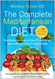 The Complete Mediterranean Diet: Everything You Need to Know to Lose Weight and Lower Your Risk of Heart Disease... with 500 Delicious Recipes (Everything ... Disease... with 500 Delicious Recipes)