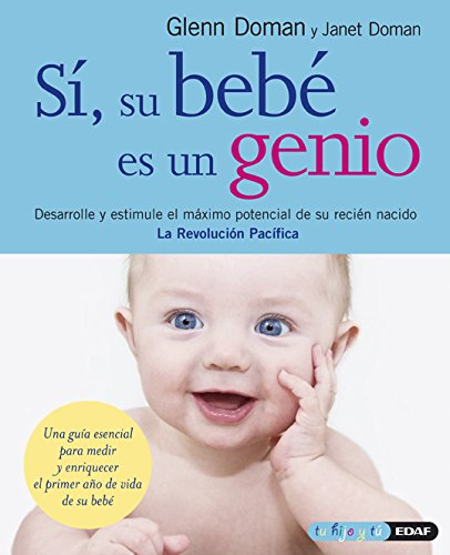 Sí, su bebé es un genio: Desarrolle y estimule el máximo potencial de su recién nacido (Tu hijo y tú) (Spanish Edition)