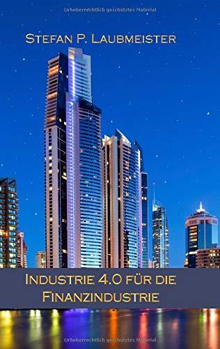 Industrie 4.0 für die Finanzindustrie: Wege in die digitale Zukunft der Bankenwelt