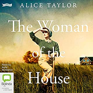 The Woman of the House     Mossgrove, Book 1              By:                                                                                                                                 Alice Taylor                               Narrated by:                                                                                                                                 Aoife McMahon                      Length: 8 hrs and 12 mins     7 ratings     Overall 4.4