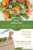 Stay Healthy During Chemo: The Five Essential Steps (For Readers of Life Over Cancer or What to Eat During Cancer Treatment) - Mike Herbert